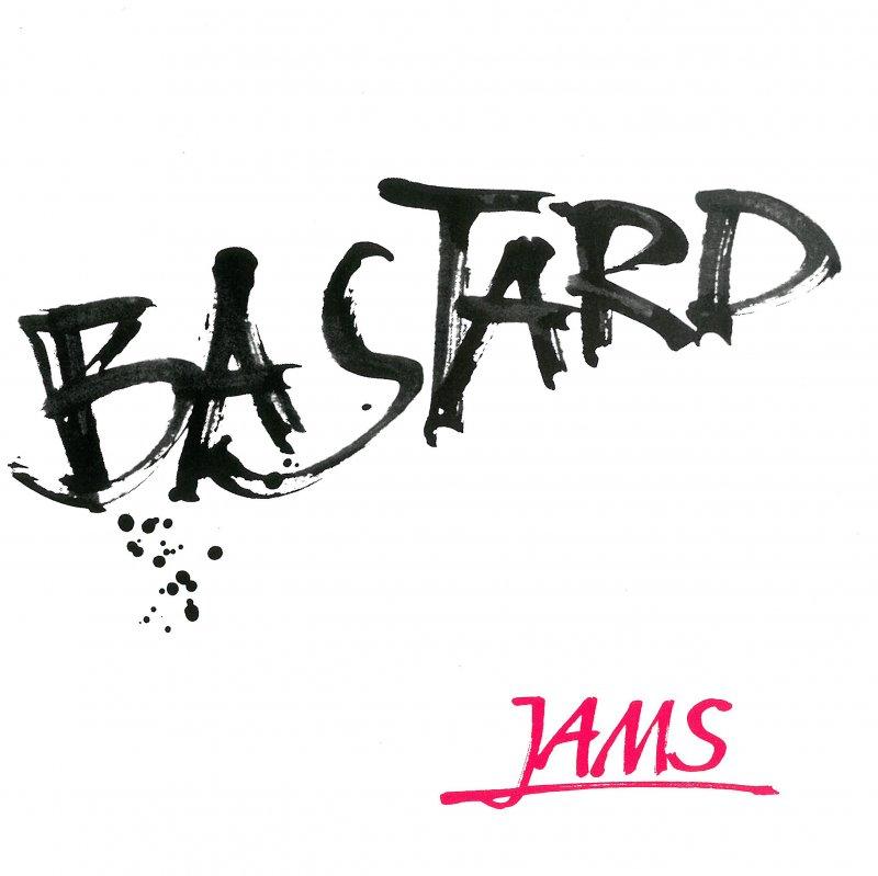 "Jams  ""Bastard"""